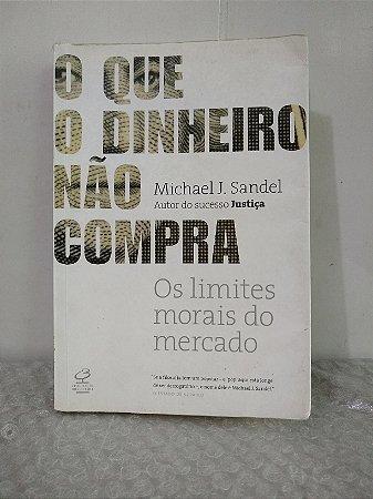 O Que o Dinheiro Não Compra - Michael J. Sandel