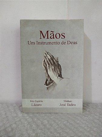 Mãos: Um Instrumento de Deus - José Tadeu