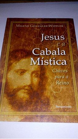 Jesus e a cabala mística - Migene Gonzalez Wippler