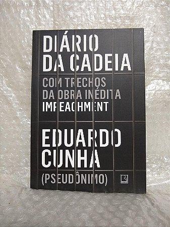 Diário da Cadeia - Eduardo Cunha (pseudônimo)