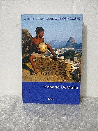 A Bola Corre Mais que os Homens - Roberto DaMatta
