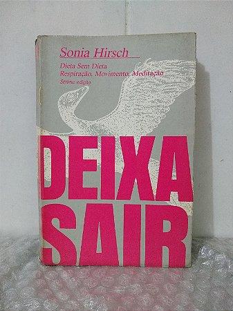 Deixa Sair - Sonia Hirsch - Dieta sem dieta, respiração, movimento, meditação