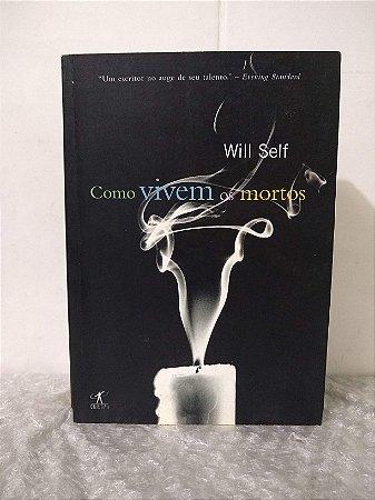 Como Vivem os Mortos - Will Self