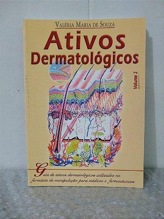 Ativos Dermatológicos Vol. 2 - Valéria Maria de Souza