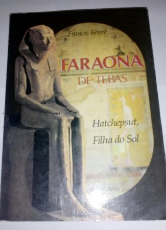 Faraona de Tebas - Francis Fevre - Hatchpsut Filha do Sol