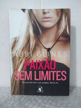 Paixão Sem Limites - Abbi Glines