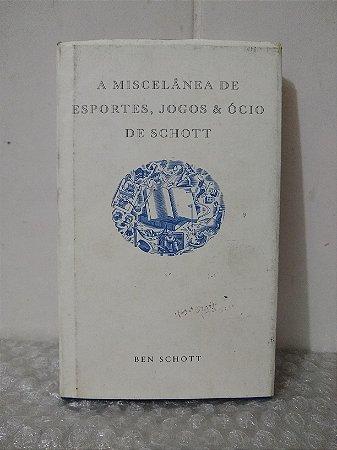 A Miscelânea de Esportes, Jogos e Ócio de Schott - Ben Schott