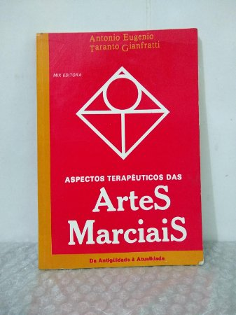 Aspectos Terapêuticos das Artes Marciais - Antonio Eugenio e Taranto Gianfratti