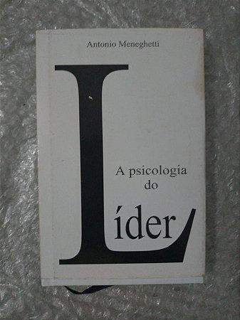 A Psicologia do Líder - Antonio Meneghett