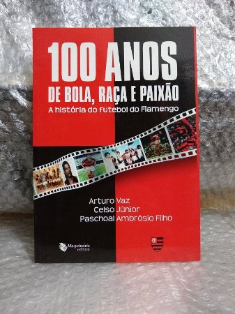100 Anos de Bola, Raça e Paixão - Arturo Vaz, Celso Junior e Paschoal Ambrósio Filho