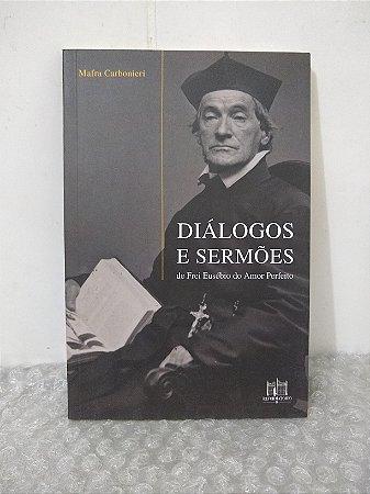 Diálogos e Sermões de Frei Eusébio do Amor Perfeito - Mafra Carbonieri