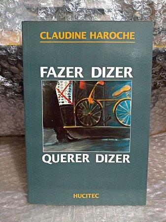 Fazer Dizer, Querer Dizer - Claudine Haroche