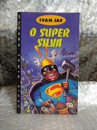 O Super Silva - Ivan Jaf