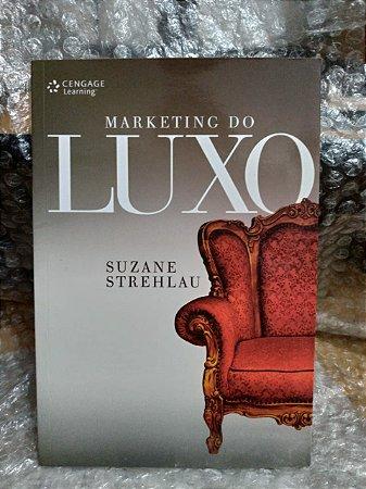 Marketing do Luxo - Suzane Strehlau