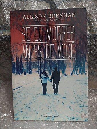 Se eu Morrer Antes de Você - Allison Brennan