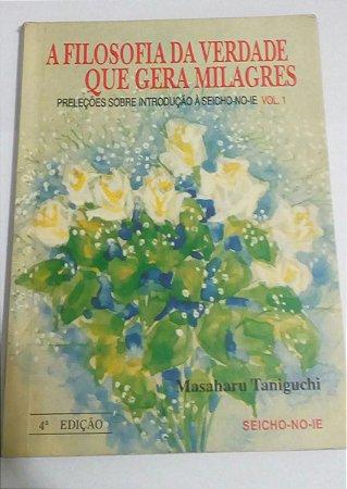A filosofia da verdade que gera milagres - Masaharu Taniguchi - Seicho-no-ie