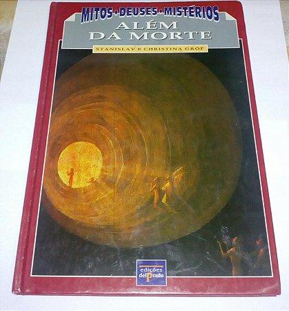 Além da morte - Mitos Deuses Mistérios - Del Prado