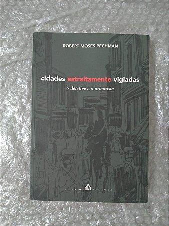 Cidades Estreitamente Vigiadas - Robert Moses Pechman