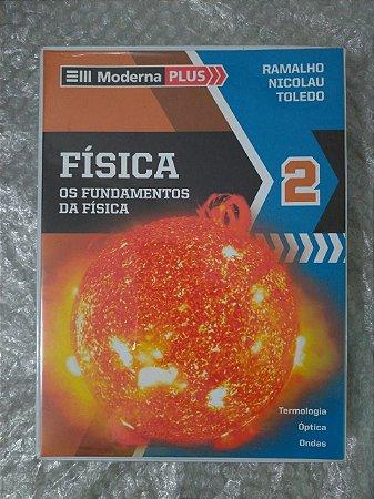 Box Moderna Plus - Física: Os Fundamentos da Física 2 - Ramalho, Nicolau e Toledo