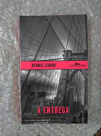 A entrega - Dennis Lehane - Ed. cia das letras