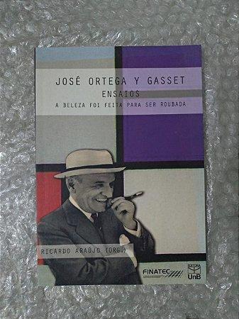 A Beleza Foi Feita Para Ser Roubada - José Ortega Y Gasset