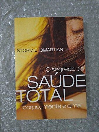 O Segredo da Saúde Total - Stormie Omartian