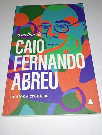 O melhor de Caio Fernando Abreu contos e crônicas