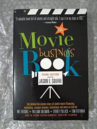 The Movie Busines Book  - Jason E. Squire