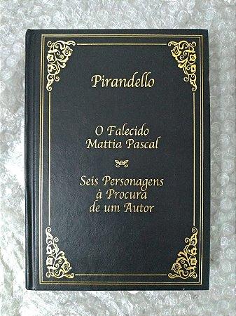 O Falecido Mattia Pascal / Seis Personagens à Procura do Amor - Pirandello - Ed. Abril