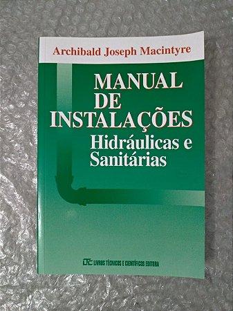 Manual de Instalações Hidráulicas e Sanitárias - Archibald Joseph Macintyre