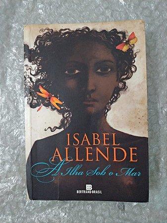 A Ilhas Sob o Mar - Isabel Allende