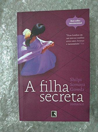 A Filha Secreta - Shilpi Somaya Gowda