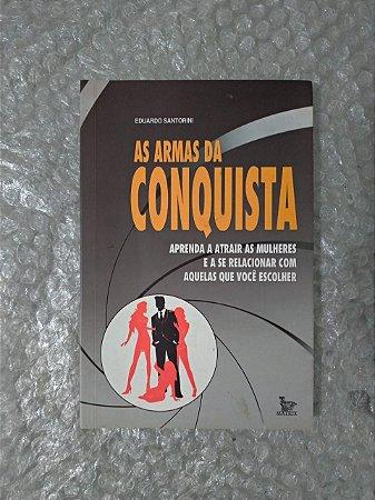 As Armas da Conquista - Eduardo Santorini