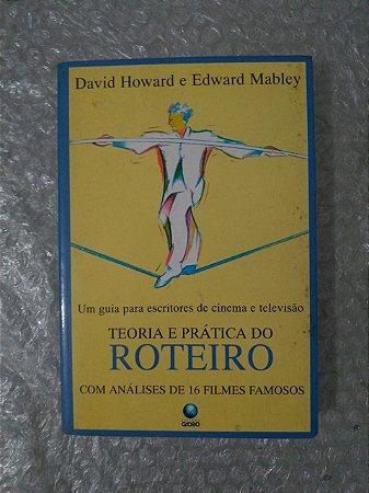 Teoria e Prática do Roteiro - David Howard e Edward Mabley