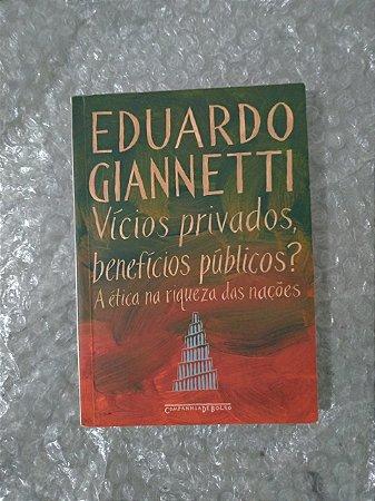 Vício Privados, benefícios Públicos - Eduardo Giannetti