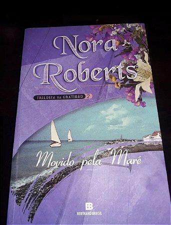 Movido pela maré - Saga da gratidão vol. 2 - Nora Roberts