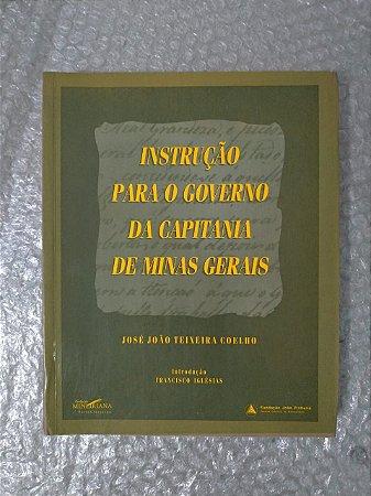 Instrução Para o Governo da Capitania de Minas Gerais - José João Teixeira Coelho