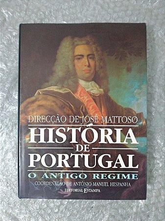 História de Portugal O Antigo Regime - José Mattoso (Direção)