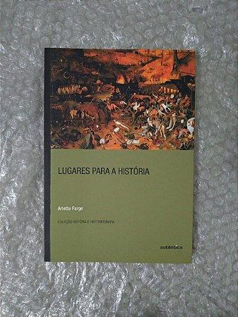 Lugares Para História - Arlette Farge