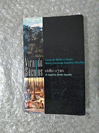 1680-1720 O Império Deste Mundo -  Laura de Mello e Sousa e Maria Fernanda Baptista Bicalho