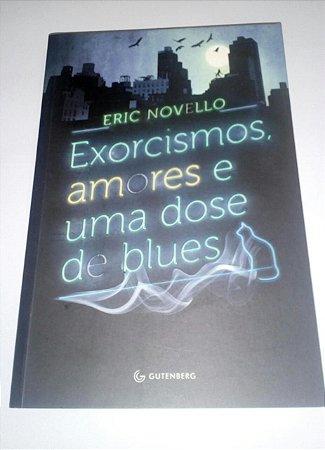 Exorcismos, amores e uma dose de blues - Eric Novello