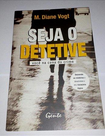Seja o detetive - Você na cena do crime - M. Diane Vogt
