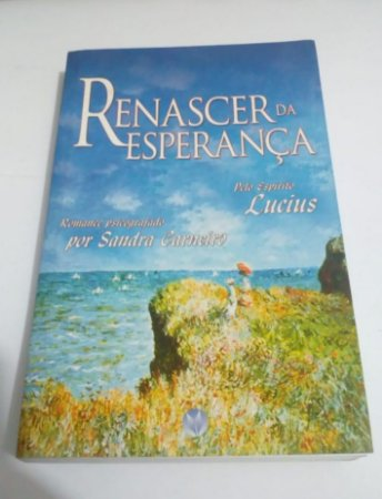 Renascer da esperança - Romance Espírita - Sandra Carneiro