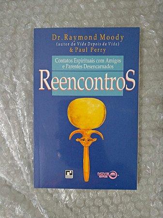 Reencontro Contatos Espirituais com Amigos e Parentes Desencarnados - Dr. Raymond Moody