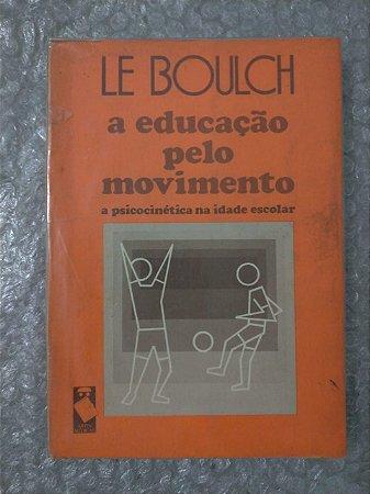 A Educação Pelo Movimento - Le Boulch