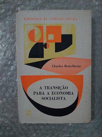 A Transição para a Economia Socialista - Charles Bettelheim