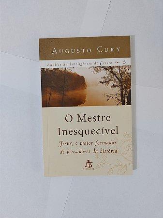 O mestre inesquecível - Augusto Cury  - Análise da inteligência de Cristo vol. 5
