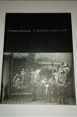 A pintura como arte - Richard Wollheim - Ed. Cosac & Naify