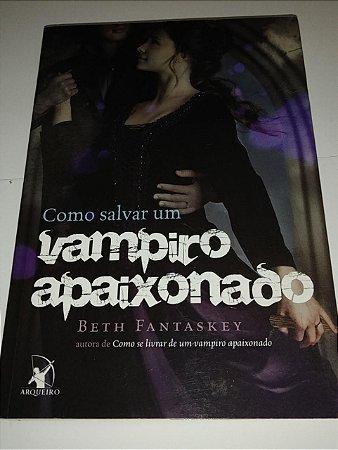 Como salvar um vampiro apaixonado - Beth Fantaskey