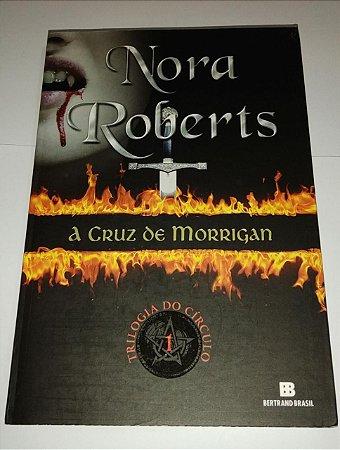 A cruz de Morrigan - 1 - Trilogia do círculo - Nora Roberts